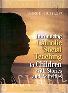To Act Justly: Introducing Catholic Social Teaching to Children with Stories and Activities: Through Stories and Activities