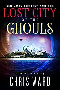 Benjamin Forrest and the Lost City of the Ghouls (Endinfinium Book 3) by [Chris Ward]