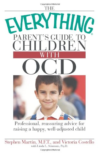 The Everything Parent's Guide To Children With OCD: Professional, reassuring advice for raising a happy, well-adjusted child