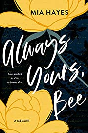Always Yours, Bee : From Accident to Affair to the Ever-After