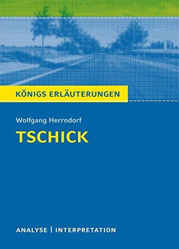 Tschick von Wolfgang Herrndorf.: Textanalyse und Interpretation mit ausführlicher Inhaltsangabe und Abituraufgaben mit Lösungen. (Königs Erläuterungen)