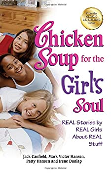 Chicken Soup for the Girl s Soul  Real Stories by Real Girls About Real Stuff  Chicken Soup for the Soul
