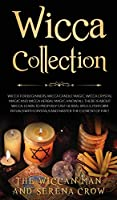 Wicca Collection: Wicca for Beginners, Wicca Crystal Magic, Wicca Herbal Magic and Wicca Candle Magic. Know All There Is about Wicca. Learn to Properly Cast Herbal Spells, Perform Rituals with Crystals and Master the Element of Fire!