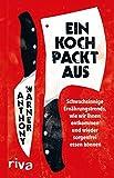 Ein Koch packt aus: Schwachsinnige Ernährungstrends, wir wir ihnen entkommen und wieder sorgenfrei essen können (German Edition)