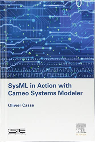 SysML in Action with Cameo Systems Modeler (Implementation of Model Based System Engineering Set)