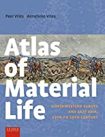 Atlas of Material Life: Northwestern Europe and East Asia, 15th to 19th Century