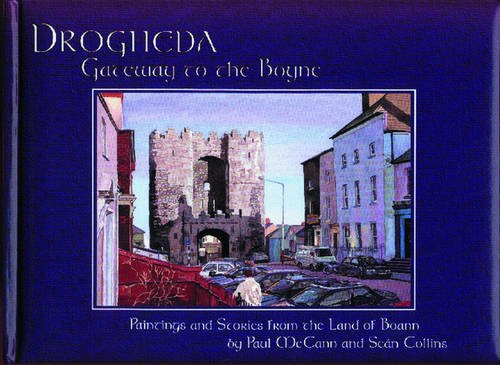 Drogheda, Gateway to the Boyne: Paintings and Stories from the Land of...