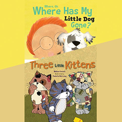 Where, Oh, Where Has My Little Dog Gone? & Three Little Kittens                   By:                                                                                                                                 Melissa Everett                               Narrated by:                                                                                                                                 Erin Yuen,                                                                                        Nicholas Mondelli                      Length: 4 mins     Not rated yet     Overall 0.0