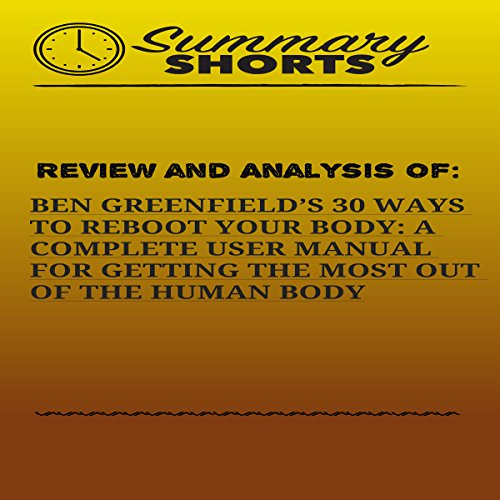 Review and Analysis of: Ben Greenfield's 30 Ways to Reboot Your Body audiobook cover art