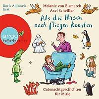 Als die Hasen noch fliegen konnten: Gutenachtgeschichten für Mirle Hörbuch