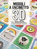Moduli a uncinetto 3D. 100 granny squares con...