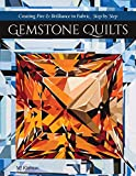 Gemstone Quilts: Creating Fire & Brilliance in Fabric, Step by Step