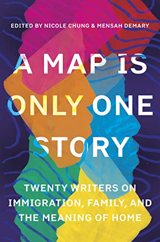Compare Textbook Prices for A Map Is Only One Story: Twenty Writers on Immigration, Family, and the Meaning of Home  ISBN 9781948226783 by Chung, Nicole,Demary, Mensah