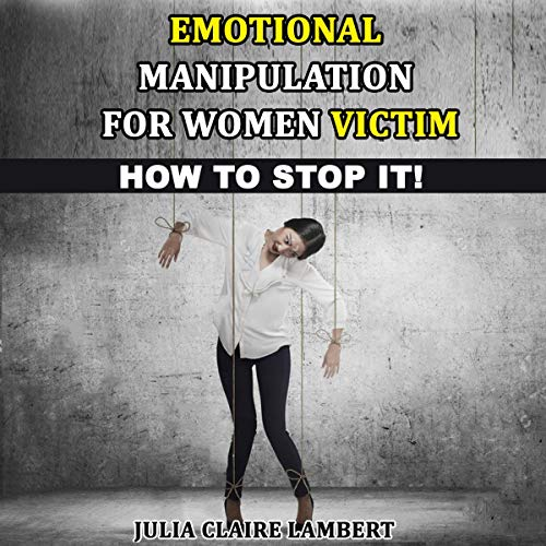 Emotional Manipulation for Women Victim: How to Stop It! cover art