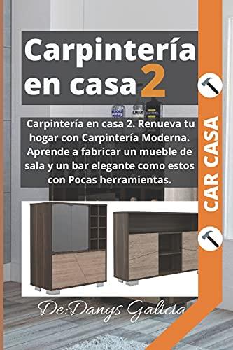 Carpintería en casa 2. Renueva tu hogar con Carpintería Moderna. Aprende a fabricar un mueble de sala y un bar elegante como estos con Pocas herramientas.: 3