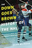 The Down Goes Brown History of the NHL: The World's Most Beautiful Sport, the World's Most Ridiculous League - Sean McIndoe