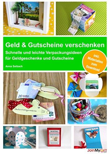 Geld & Gutscheine verschenken: Schnelle und leichte Verpackungsideen für Geldgeschenke und Gutscheine - inkl. Materialien zum Download