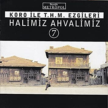 Koro İle T.H.M. Ezgileri Halimiz Ahvalimiz, Vol. 7