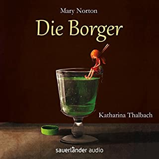 Die Borger                   Autor:                                                                                                                                 Mary Norton                               Sprecher:                                                                                                                                 Katharina Thalbach                      Spieldauer: 4 Std. und 28 Min.     51 Bewertungen     Gesamt 4,7
