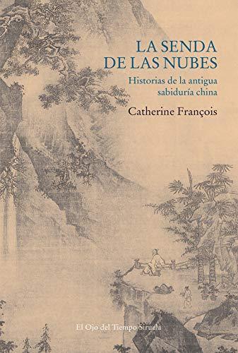 La senda de las nubes: Historias de la antigua sabiduría china: 123 (El Ojo del Tiempo)