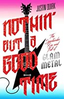 Nothin' But a Good Time: The Spectacular Rise and Fall of Glam Metal