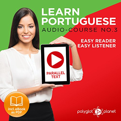 Learn Portuguese - Easy Reader - Easy Listener - Parallel Text - Portuguese Audio Course No. 3                   By:                                                                                                                                 Polyglot Planet                               Narrated by:                                                                                                                                 Samuel Goncalves,                                                                                        Christopher Tester                      Length: 28 mins     Not rated yet     Overall 0.0