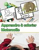 Apprendre à colorier maternelle: Mon 1er livre de coloriage enfant maternelle, Apprendre à colorier pour enfants de 2 ans