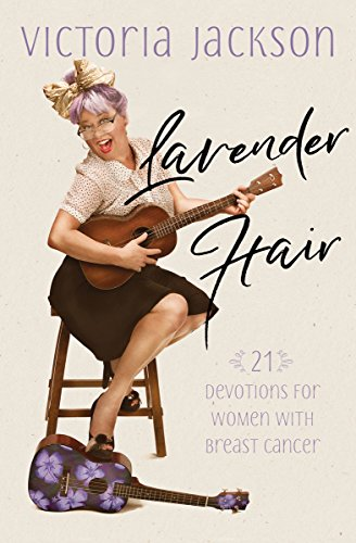 Lavender Hair: 21 Devotions for Women with Breast Cancer