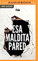 Esa maldita pared/ That damn wall: Memorias de un butronero/ Memories of a butronero