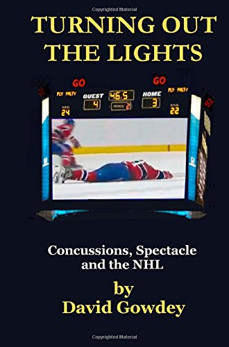 TURNING OUT THE LIGHTS: Concussions, Spectacle and the NHL by David Gowdey (2013-08-02)