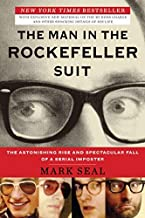 The Man in the Rockefeller Suit: The Astonishing Rise and Spectacular Fall of a Serial Impostor by Mark Seal(2012-04-25)
