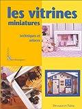 Les vitrines miniatures. Techniques et astuces