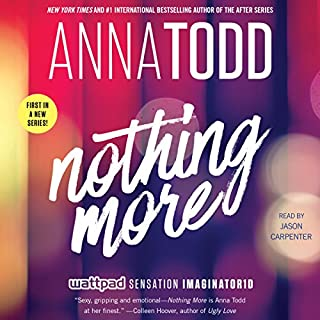 Nothing More     The Landon Series, Book 1              By:                                                                                                                                 Anna Todd                               Narrated by:                                                                                                                                 Jason Carpenter                      Length: 7 hrs and 47 mins     72 ratings     Overall 4.1