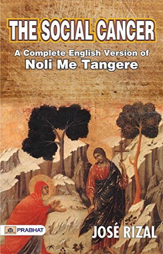 The Social Cancer: A Complete English Version of Noli Me Tangere (English Edition)