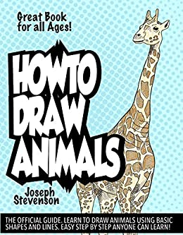 How to Draw Animals: Learn to Draw Animals Using Basic Shapes and Lines (How to Draw Anime Book 4) by [Joseph Stevenson]