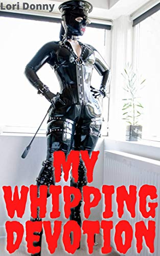 My Whipping Devotion: ( femdom extreme teasing and torture, submissive male role play fantasy, erotcia with pleasure and pain journey ) (English Edition)