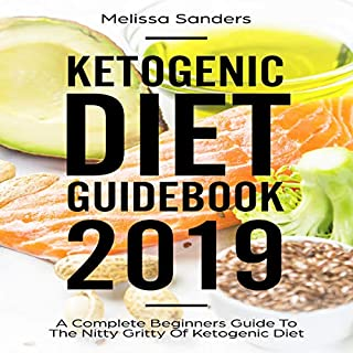 Ketogenic Diet Guidebook 2019     A Complete Beginners Guide to the Nitty Gritty of Ketogenic Diet              By:                                                                                                                                 Melissa Sanders                               Narrated by:                                                                                                                                 Betty Johnston                      Length: 3 hrs and 53 mins     29 ratings     Overall 5.0