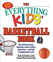 The Everything Kids' Basketball Book: The all-time greats, legendary teams, today's superstars―and tips on playing like a pro (3) (Everything® Kids)