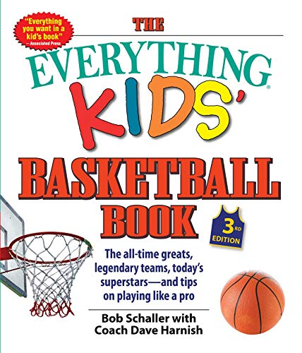 The Everything Kids Basketball Book: The all-time greats, legendary teams, todays superstars?and tips on playing like a pro (3)