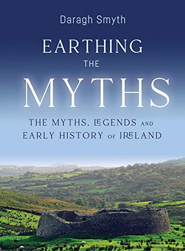 Earthing the Myths: The Myths, Legends and Early History of Ireland
