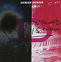 All You Need Is Now by Duran Duran (2011-03-27)