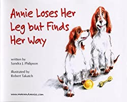 Annie Loses Her Leg but Finds Her Way by Sandra J. Philipson