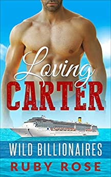 Loving Carter: An Insta-love Alpha Billionaire and Curvy Younger Woman Romance (Wild Billionaires) by [Ruby Rose]