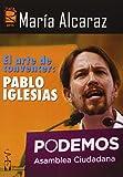 El arte de convencer: Pablo Iglesias: Cómo ser un buen orador (Rara Avis de Ensayo)