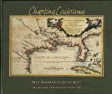 Charting Louisiana: Five Hundred Years of Maps