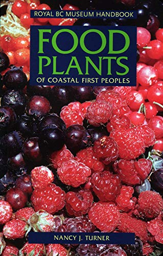 Food Plants of Coastal First Peoples (Royal BC Museum Handbook)
