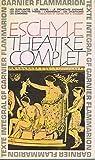 Eschyle Théâtre complet - Garnier -Flammarion