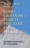 COMO CALCULAR Y FIJAR EL PRECIO DE LOS PRODUCTOS: EMPRENDIMIENTO EN FINANZAS (KIT DE FORMACIÓN EMPRESARIAL 4)