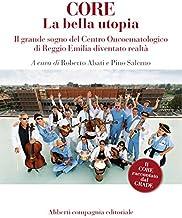 CORE La bella utopia: Il grande sogno del Centro Oncoematologico di Reggio Emilia diventato realtà