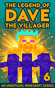 Dave the Villager 6: An Unofficial Minecraft Adventure (The Legend of Dave the Villager) by [Dave Villager]